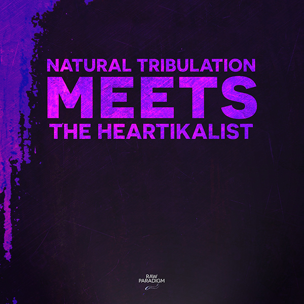 Natural Tribulation Meets The Heartikalist